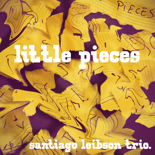 Santiago Leibson Trio - Little Pieces